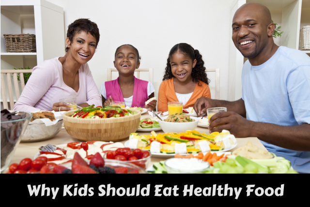 Why Kids Should Eat Healthy Food