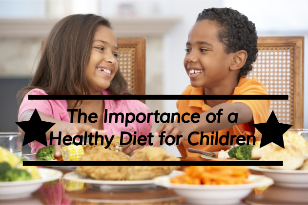 The Importance of a Healthy Diet for Children